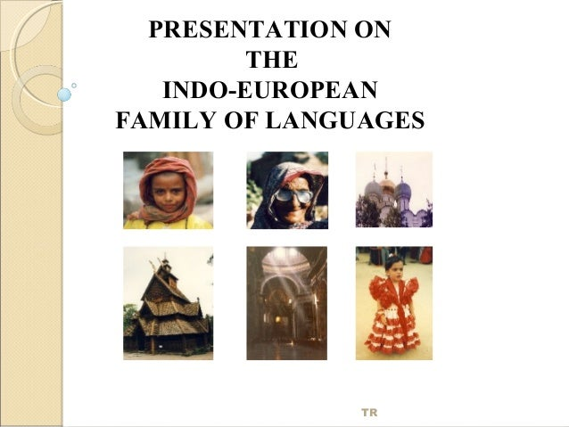 PRESENTATION ON THE INDO-EUROPEAN FAMILY OF LANGUAGES  TR