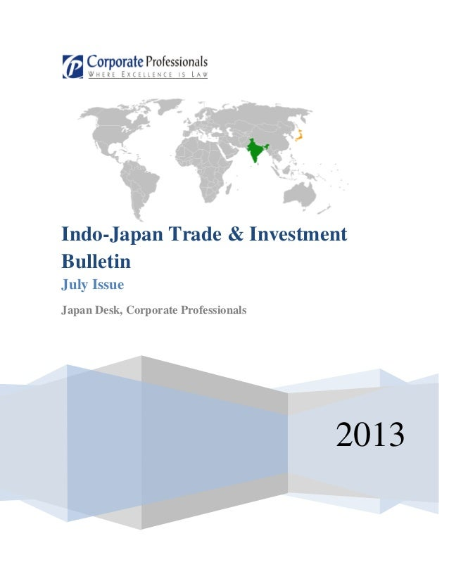 2013 Indo-Japan Trade & Investment Bulletin July Issue Japan Desk, Corporate Professionals