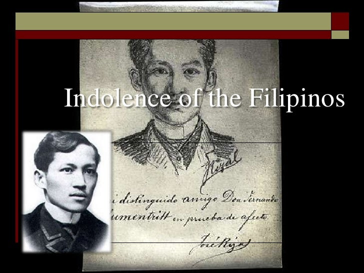 indolence of the filipinos 1 prof Dr jose rizal, in his indolence of the filipinos, has analyzed the prevailing  indolence of the filipinos, relying upon accounts of historians like.