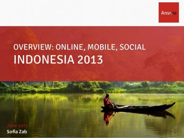 Why Indonesia is the Next Big Growth Opportunity: Ecommerce, Mobile & Social Media Overview June 2013