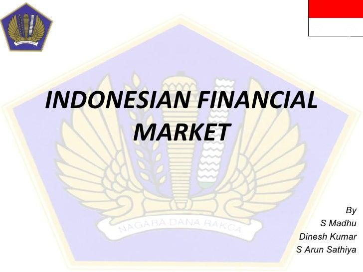 INDONESIAN FINANCIAL MARKET By S Madhu Dinesh Kumar S Arun Sathiya