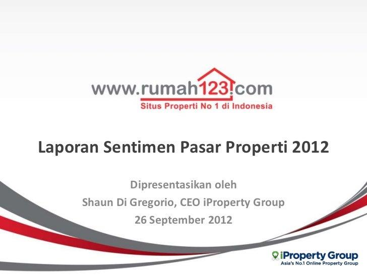 Laporan Sentimen Pasar Properti 2012              Dipresentasikan oleh     Shaun Di Gregorio, CEO iProperty Group         ...
