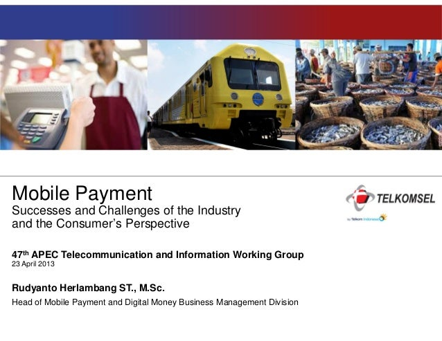 Mobile Payment Successes and Challenges of the Industry and the Consumer's Perspective 47th APEC Telecommunication and Inf...