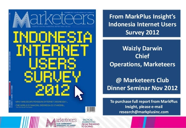 From MarkPlus Insight's Indonesia Internet Users Survey 2012 Waizly Darwin Chief Operations, Marketeers @ Marketeers Club ...