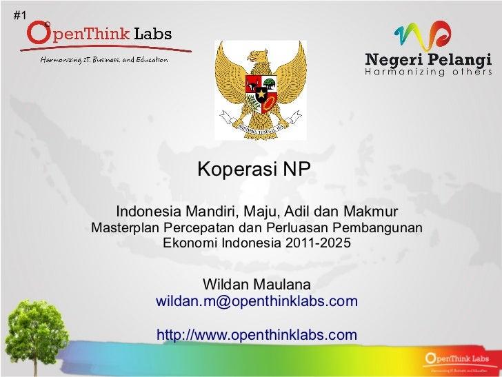 #1                    Koperasi NP        Indonesia Mandiri, Maju, Adil dan Makmur     Masterplan Percepatan dan Perluasan ...