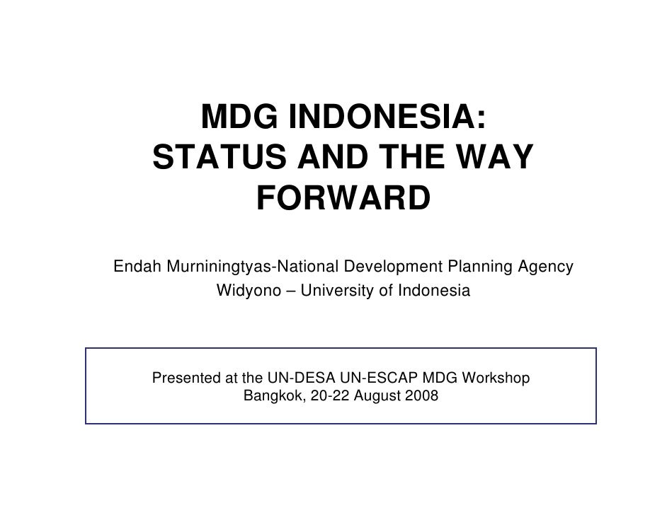 MDG INDONESIA:    STATUS AND THE WAY         FORWARDEndah Murniningtyas-National Development Planning Agency            Wi...
