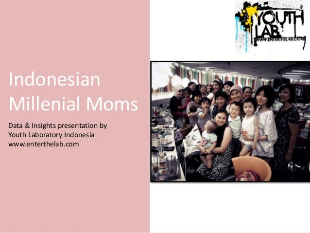 Indonesian Millenial Moms Data & Insights presentation by Youth Laboratory Indonesia www.enterthelab.com