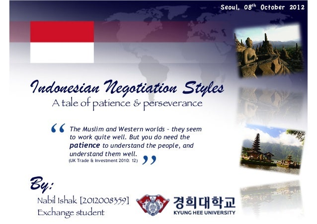 """Seoul, 08th October 2012  Indonesian Negotiation Styles A tale of patience & perseverance  """"   The Muslim and Western wor..."""
