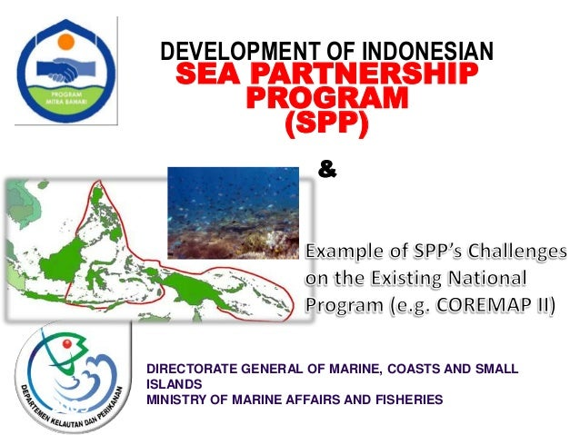 DIRECTORATE GENERAL OF MARINE, COASTS AND SMALL ISLANDS MINISTRY OF MARINE AFFAIRS AND FISHERIES 2009 DEVELOPMENT OF INDON...