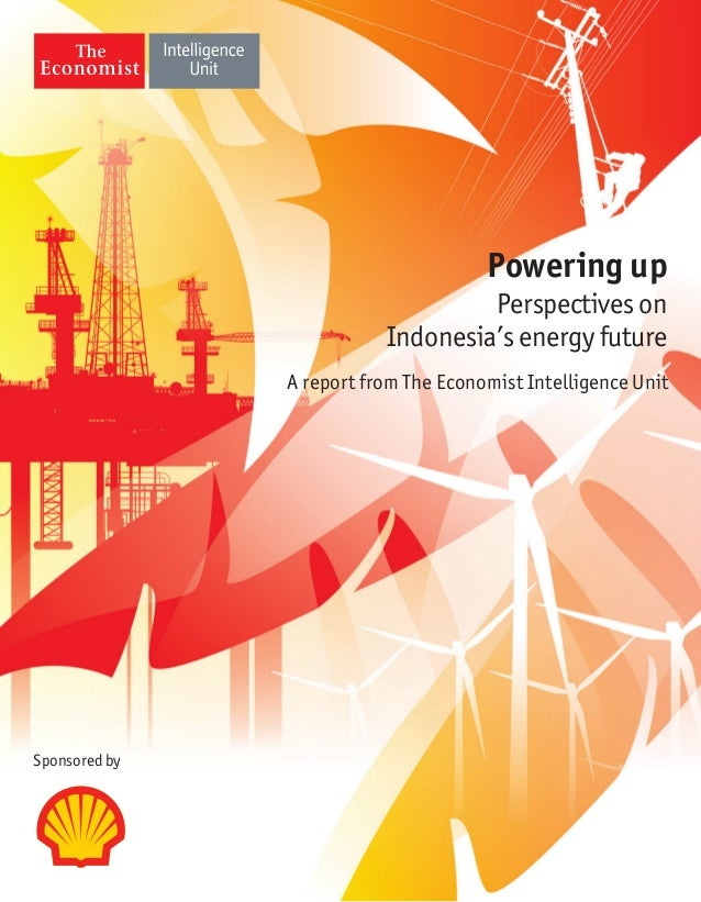 Powering up Perspectives on Indonesia's energy future A report from The Economist Intelligence Unit  Sponsored by