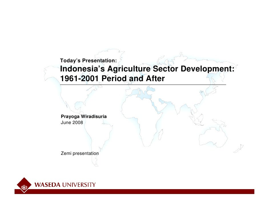 Today's Presentation: Indonesia's Agriculture Sector Development: 1961-2001 Period and After    Prayoga Wiradisuria June 2...