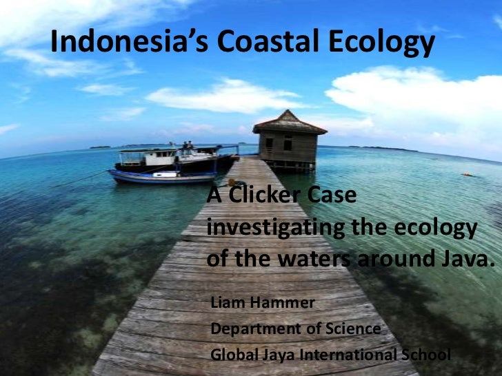 Indonesia's Coastal Ecology          A Clicker Case          investigating the ecology          of the waters around Java....