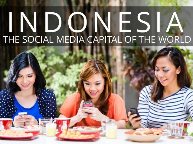 INDONESIA  THE SOCIAL MEDIA CAPITAL OF THE WORLD