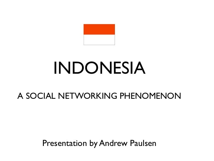 INDONESIAA SOCIAL NETWORKING PHENOMENON    Presentation by Andrew Paulsen