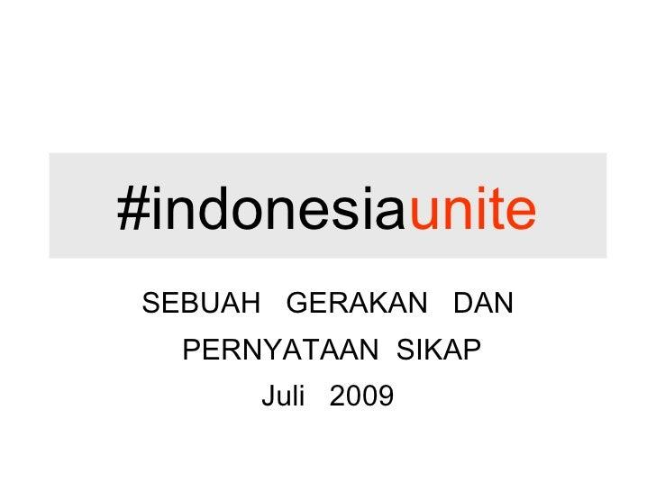 #indonesia unite SEBUAH  GERAKAN  DAN PERNYATAAN  SIKAP Juli  2009