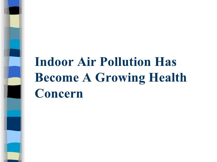 Indoor Air Pollution HasBecome A Growing HealthConcern