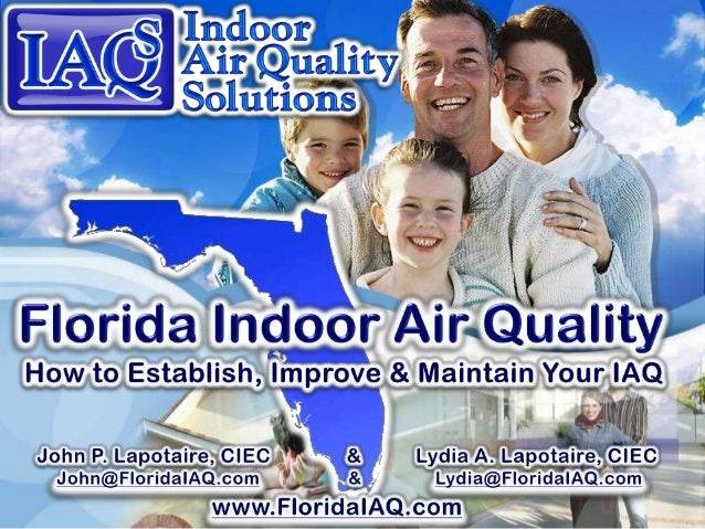 Indoor Air Quality in Florida's Homes   Indoor Air Quality Solutions, IAQS - John Lapotaire, CIEC, Orlando   #IAQS #IAQ