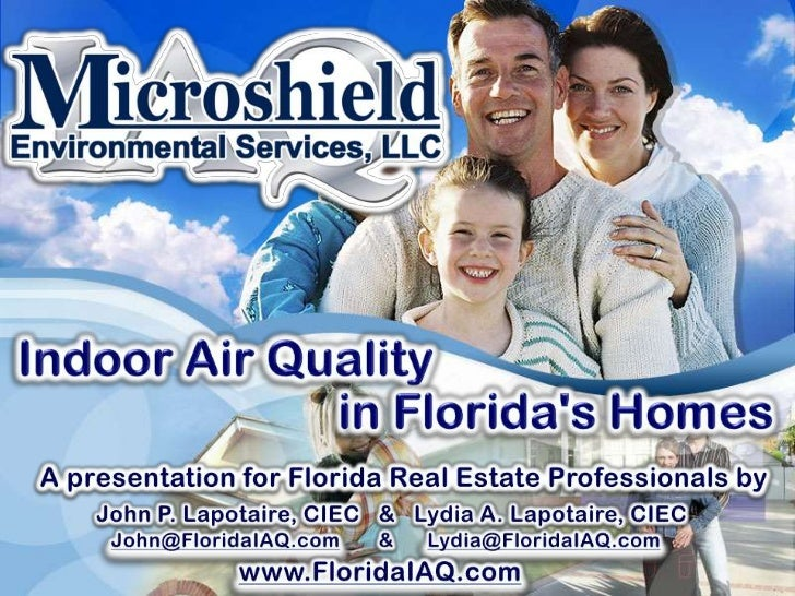 Indoor Air Quality<br />in Florida's Homes<br />A presentation for Florida Real Estate Professionals by<br />John P. Lapot...