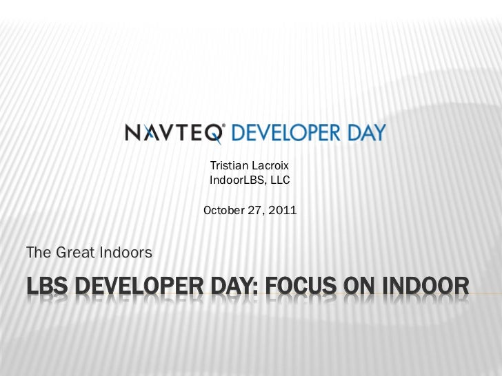 Tristian Lacroix                     IndoorLBS, LLC                    October 27, 2011The Great IndoorsLBS DEVELOPER DAY:...