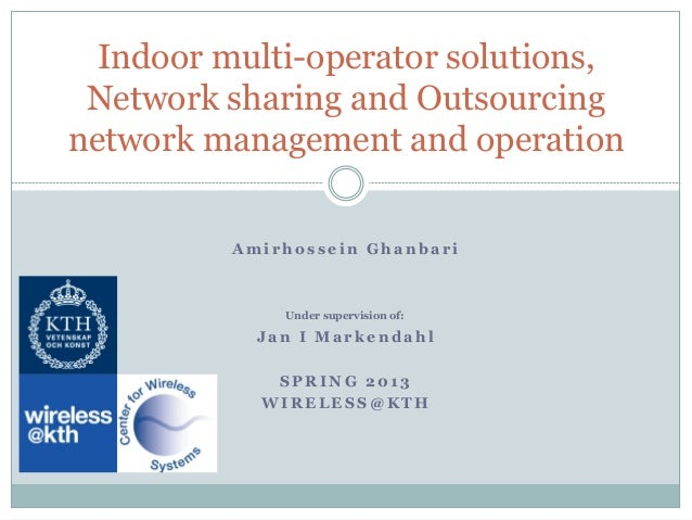 Indoor multi-operator solutions, Network sharing and Outsourcingnetwork management and operation          Amirhossein Ghan...