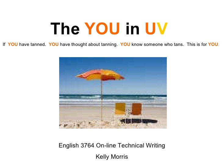 The  YOU  in  U V If  YOU  have tanned.  YOU  have thought about tanning.  YOU  know someone who tans.  This is for  YOU ....