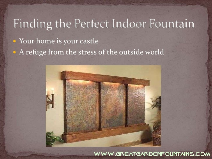 Your home is your castle<br />A refuge from the stress of the outside world<br />Finding the Perfect Indoor Fountain<br />