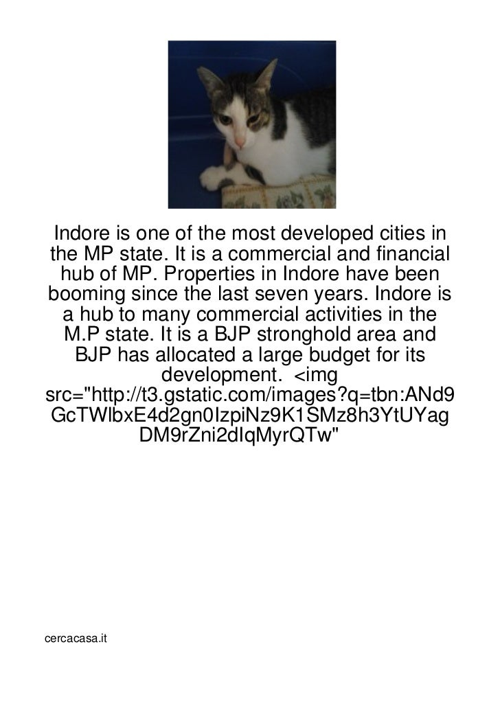 Indore is one of the most developed cities inthe MP state. It is a commercial and financial  hub of MP. Properties in Indo...