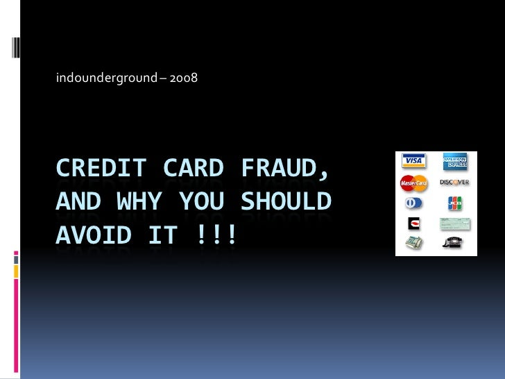 indounderground – 2008     CREDIT CARD FRAUD, AND WHY YOU SHOULD AVOID IT !!!