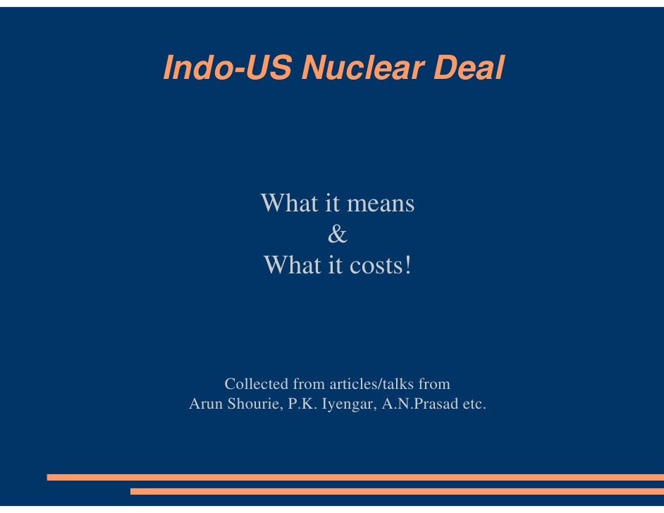 Indo-US Nuclear Deal              What it means                             What it costs!         Collected from articles...