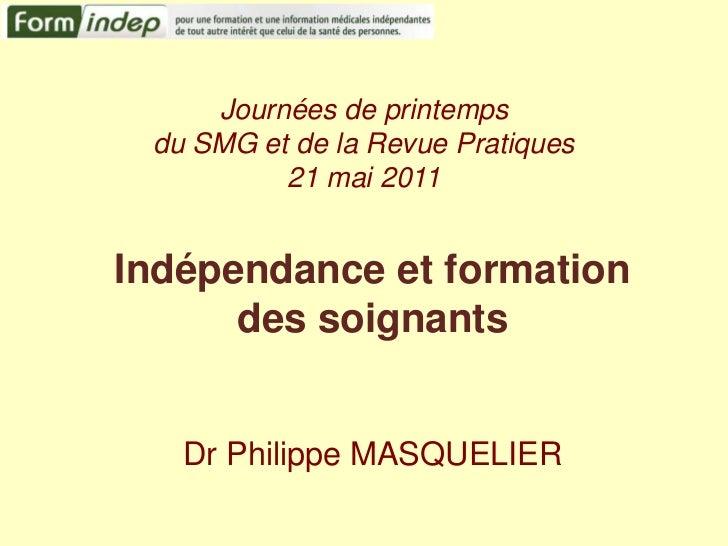 Journées de printemps du SMG et de la Revue Pratiques21 mai 2011<br />Indépendance et formation<br />des soignants <br />D...