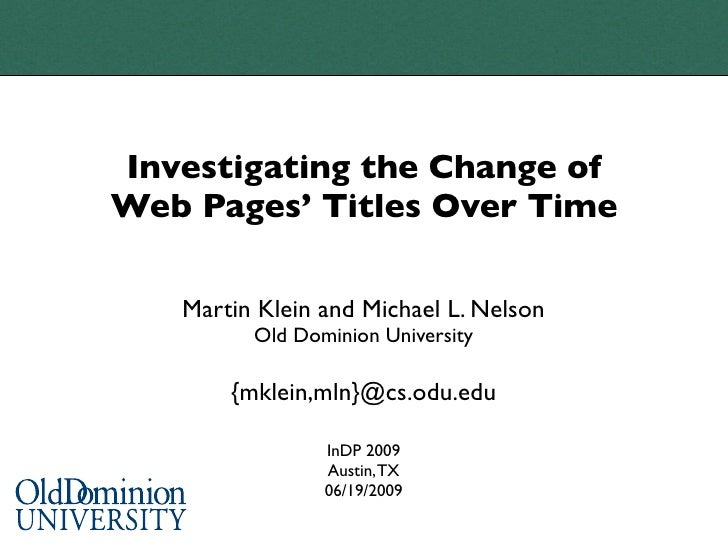 Investigating the Change of Web Pages' Titles Over Time     Martin Klein and Michael L. Nelson          Old Dominion Unive...