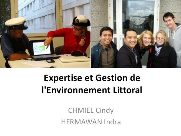 Expertise et Gestion de l'Environnement Littoral CHMIEL Cindy HERMAWAN Indra