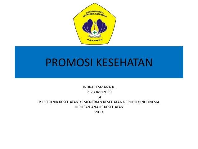 PROMOSI KESEHATAN INDRA LESMANA R. P17334112039 1A POLITEKNIK KESEHATAN KEMENTRIAN KESEHATAN REPUBLIK INDONESIA JURUSAN AN...