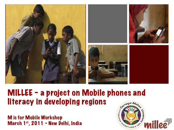 MILLEE – a project on Mobile phones and literacy in developing regions M is for Mobile Workshop March 1 st , 2011 – New De...