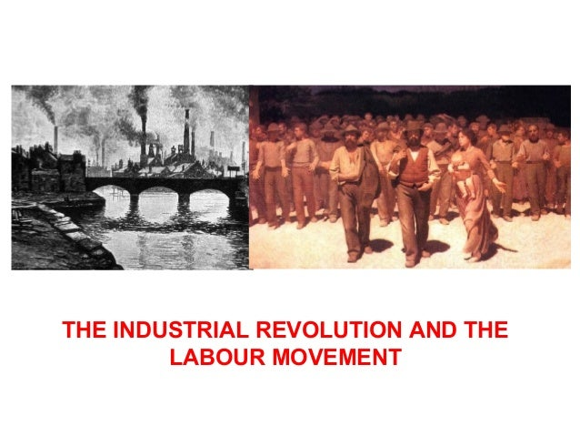 The Industrial Revolution and the Labour Movement