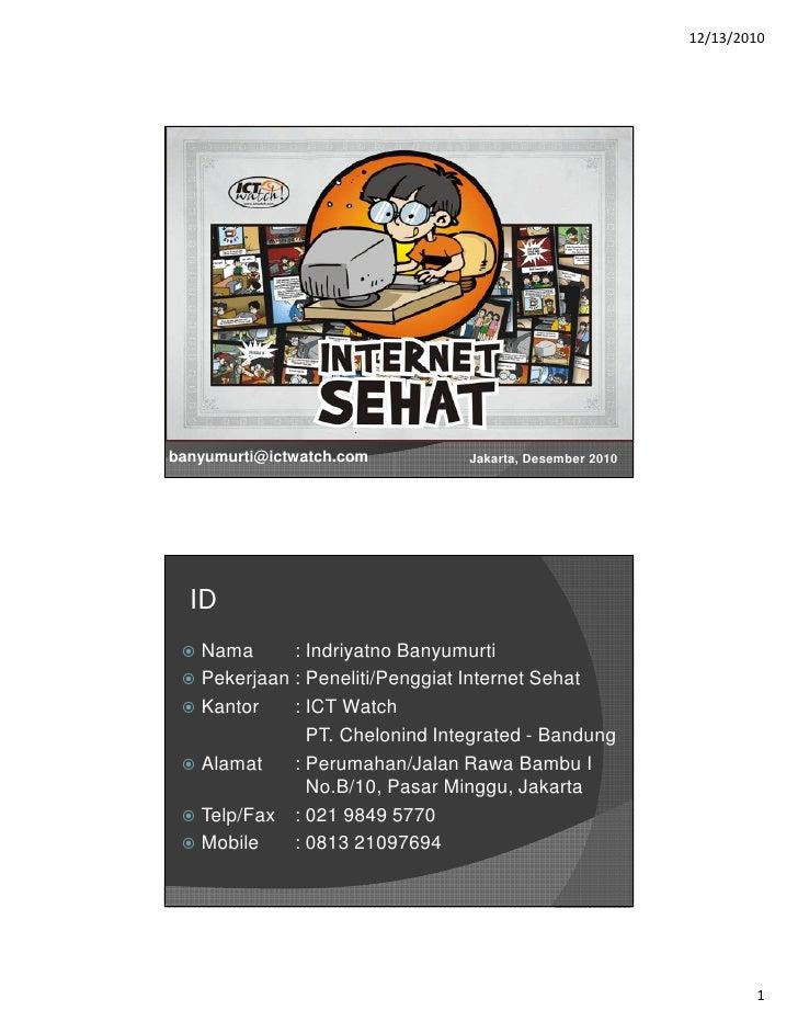 12/13/2010banyumurti@ictwatch.com         Jakarta, Desember 2010  ID   Nama      : Indriyatno Banyumurti   Pekerjaan : Pen...