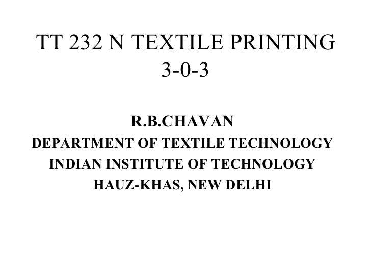 TT 232 N TEXTILE PRINTING 3-0-3 R.B.CHAVAN DEPARTMENT OF TEXTILE TECHNOLOGY INDIAN INSTITUTE OF TECHNOLOGY HAUZ-KHAS, NEW ...