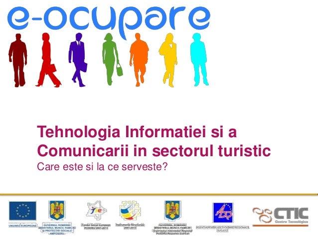 Tehnologia Informatiei si aComunicarii in sectorul turisticCare este si la ce serveste?