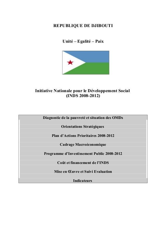 REPUBLIQUE DE DJIBOUTI Unité – Egalité – Paix Initiative Nationale pour le Développement Social (INDS 2008-2012) Diagnosti...