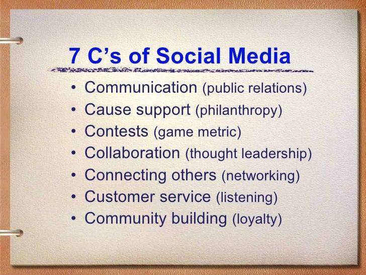 7 C's of Social Media <ul><li>Communication  (public relations) </li></ul><ul><li>Cause support  (philanthropy) </li></ul>...