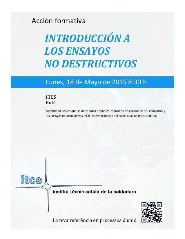 itcs-2015 Acción formativa INTRODUCCIÓN A LOS ENSAYOS NO DESTRUCTIVOS Aprende lo básico que se debe saber sobre los requis...