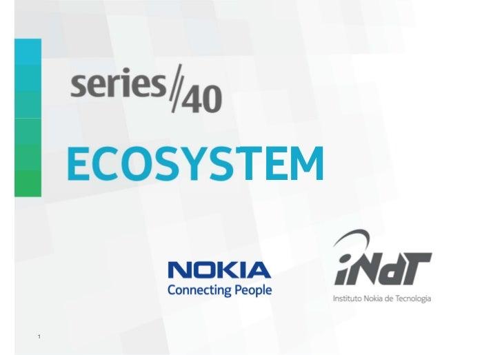 ECOSYSTEM1         Nokia Internal Use Only
