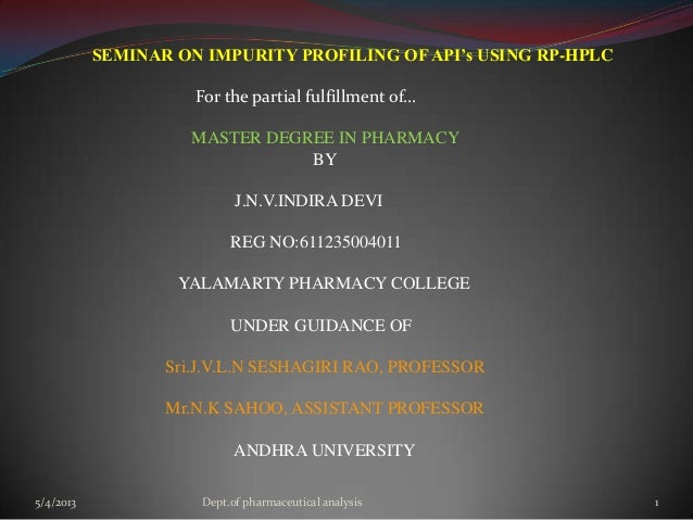 SEMINAR ON IMPURITY PROFILING OF API's USING RP-HPLCFor the partial fulfillment of…MASTER DEGREE IN PHARMACYBYJ.N.V.INDIRA...