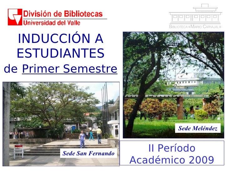 INDUCCIÓN A   ESTUDIANTES de Primer Semestre                                          Sede Meléndez            Sede San Fe...