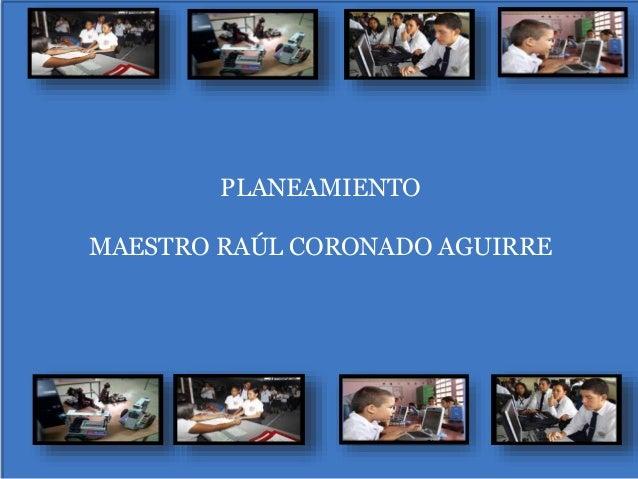 PLANEAMIENTO MAESTRO RAÚL CORONADO AGUIRRE