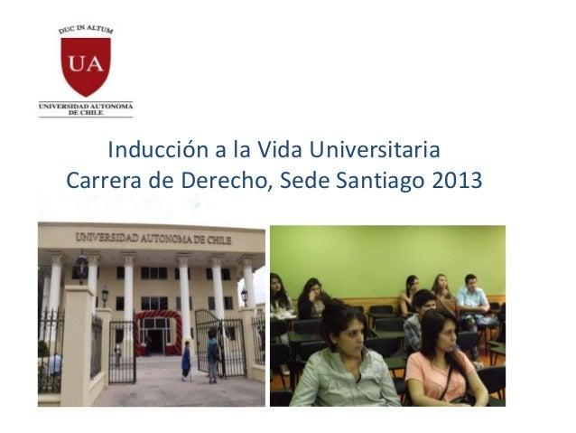 Inducción a la Vida UniversitariaCarrera de Derecho, Sede Santiago 2013