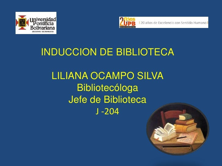 INDUCCION DE BIBLIOTECALILIANA OCAMPO SILVABibliotecólogaJefe de Biblioteca<br />J -204<br />