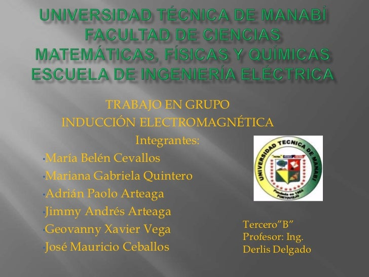 TRABAJO EN GRUPO    INDUCCIÓN ELECTROMAGNÉTICA                 Integrantes:•María Belén Cevallos•Mariana Gabriela Quintero...