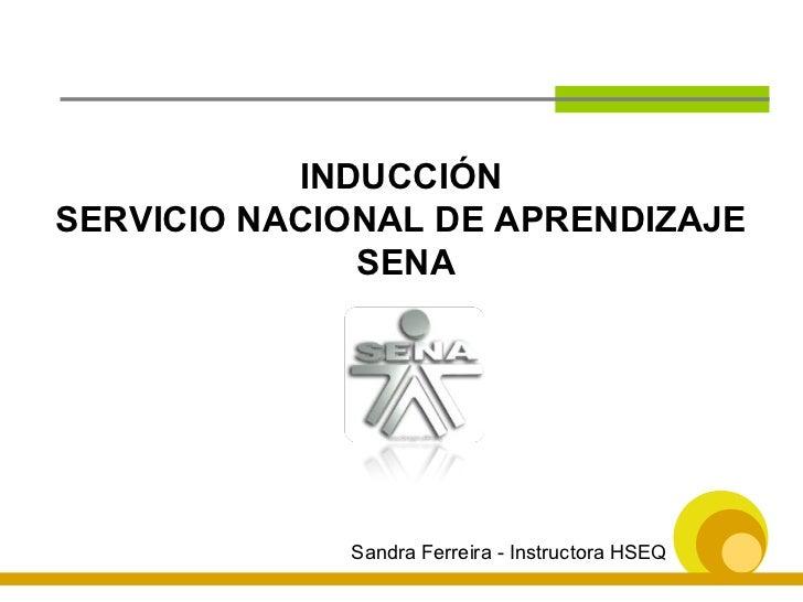 INDUCCIÓN  SERVICIO NACIONAL DE APRENDIZAJE  SENA Sandra Ferreira - Instructora HSEQ
