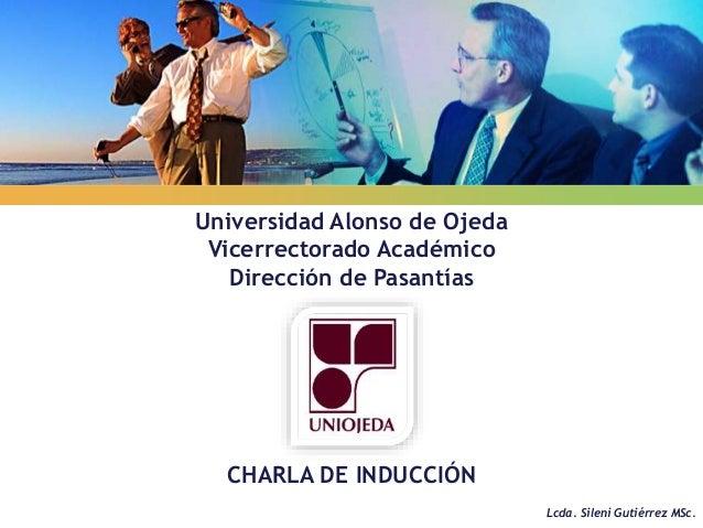 LOGO Universidad Alonso de Ojeda Vicerrectorado Académico Dirección de Pasantías CHARLA DE INDUCCIÓN Lcda. Sileni Gutiérre...